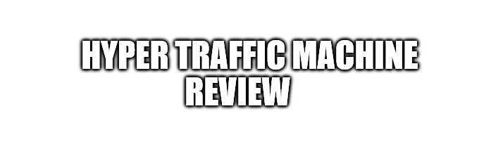 Hyper Traffic Machine Review