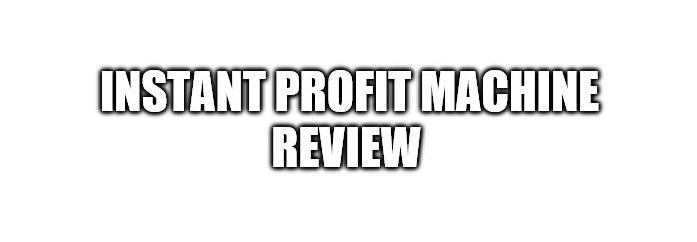 Instant Profit Machine Review