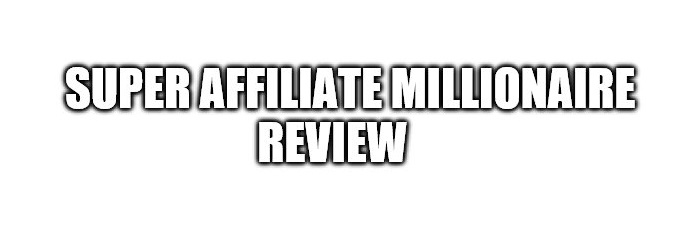 Super Affiliate Millionaire Review