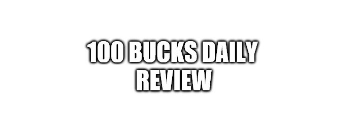 100 Bucks Daily Review