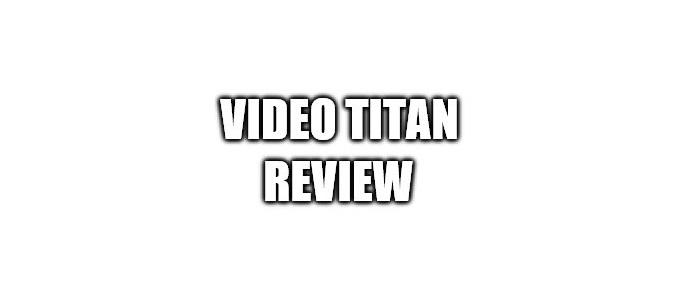 Video Titan Review