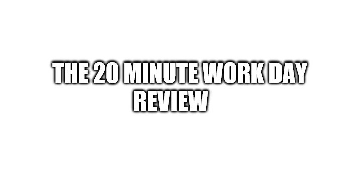 The 20 Minute Work Day Review