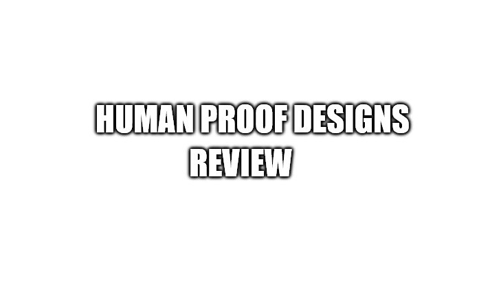 Human Proof Designs Review