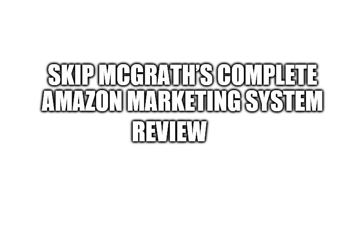 Skip McGrath's Complete Amazon Marketing System Review