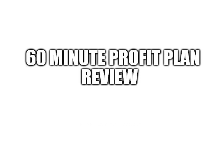 Is The 60 Minute Profit Plan A Scam