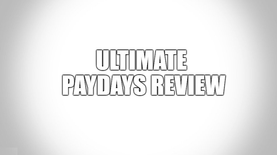 Ultimate Paydays Review
