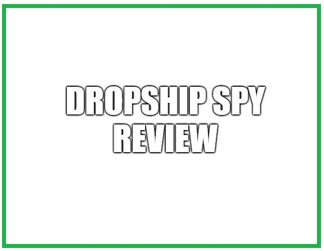 Dropship Spy Review: Can You Really Earn From This Business