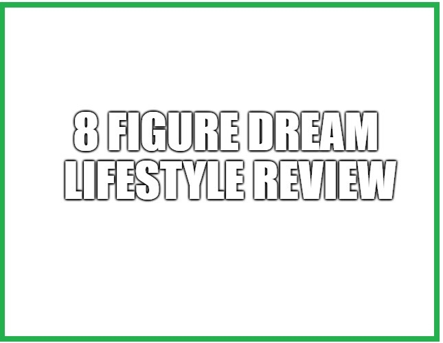 Is The 8 Figure Dream Lifestyle A Scam