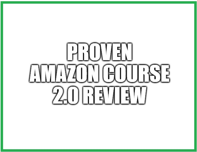 Proven Amazon Course 2.0 Review